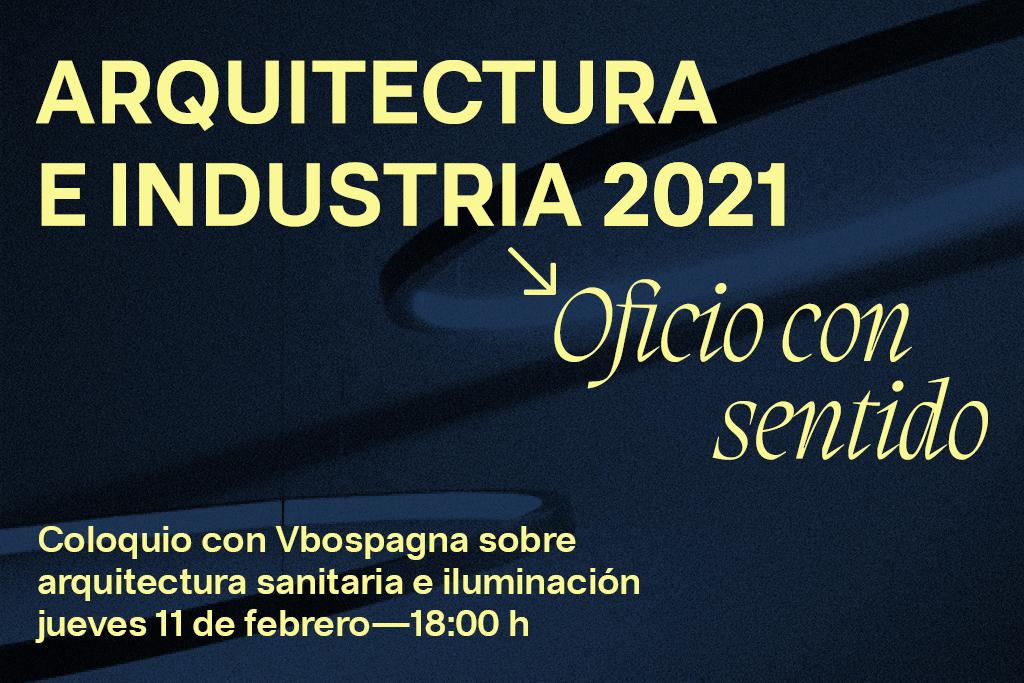 Cartel ciclo Arquitectura e Industria 2021: Oficio con sentido - Vbospagna